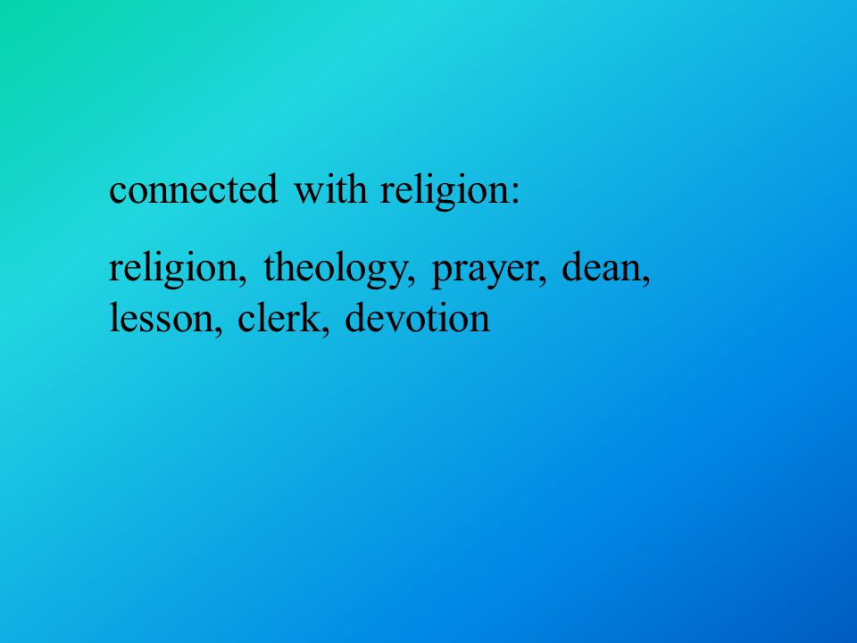 connected with religion: religion, theology, prayer, dean, lesson, clerk, devotion