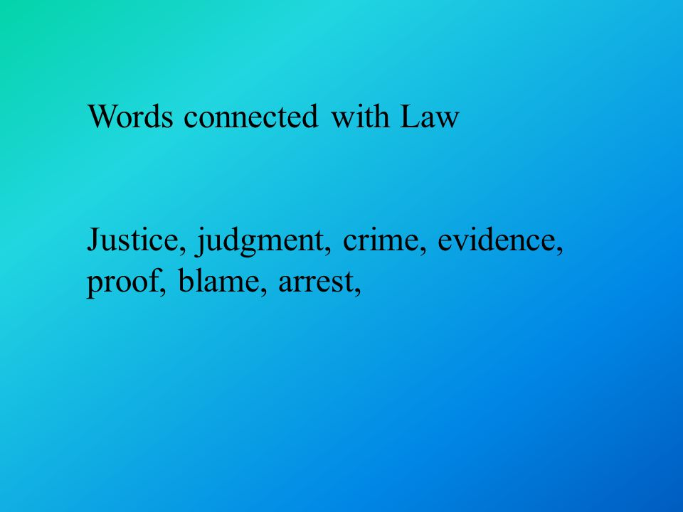 Words connected with Law Justice, judgment, crime, evidence, proof, blame, arrest,