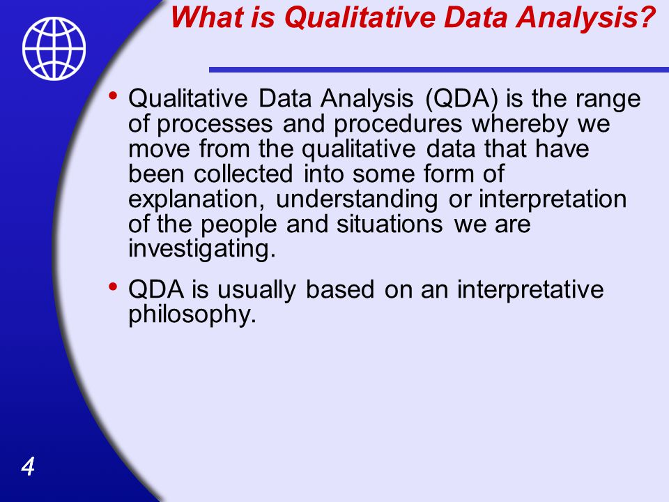 555 What is qualitative data analysis Throughout the analysis, the analyst should be asking and re- asking the following questions:  What patterns and common themes emerge in responses dealing with specific items.
