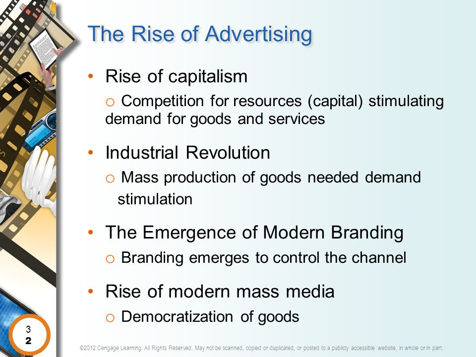 The Rise of Advertising Rise of capitalism o Competition for resources (capital) stimulating demand for goods and services Industrial Revolution o Mas