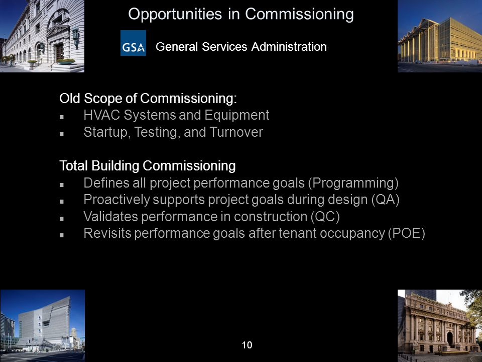 10 Opportunities in Commissioning General Services Administration Old Scope of Commissioning: n HVAC Systems and Equipment n Startup, Testing, and Tur