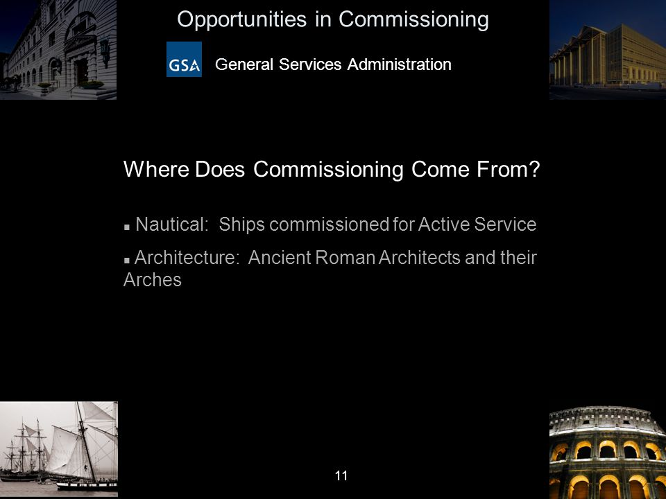 11 Opportunities in Commissioning General Services Administration Where Does Commissioning Come From? n Nautical: Ships commissioned for Active Servic