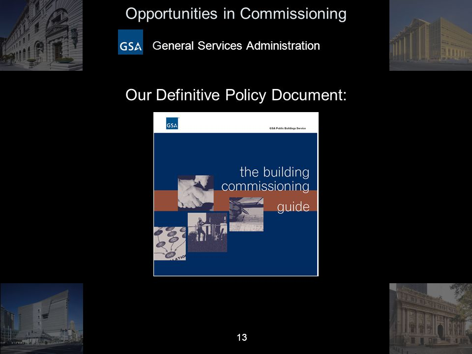 13 Opportunities in Commissioning General Services Administration Our Definitive Policy Document: