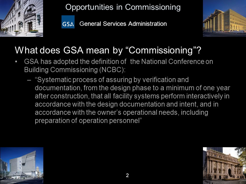 "2 Opportunities in Commissioning General Services Administration What does GSA mean by ""Commissioning""? GSA has adopted the definition of the National"