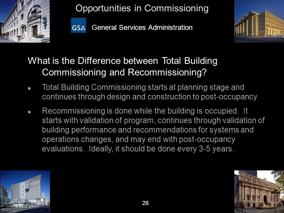 26 Opportunities in Commissioning General Services Administration What is the Difference between Total Building Commissioning and Recommissioning? n T