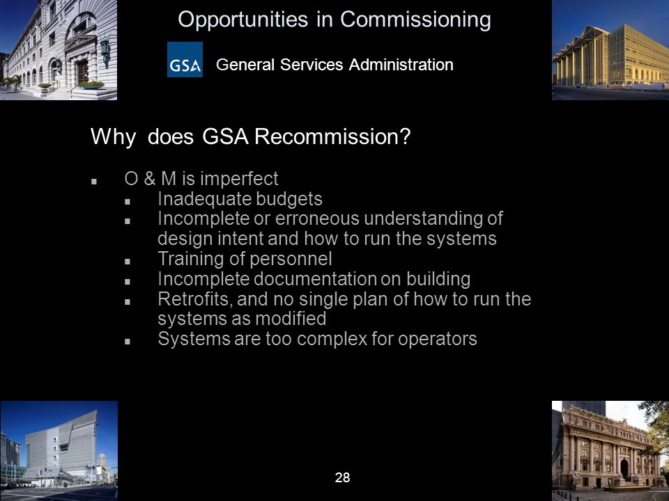 28 Opportunities in Commissioning General Services Administration Why does GSA Recommission? n O & M is imperfect n Inadequate budgets n Incomplete or
