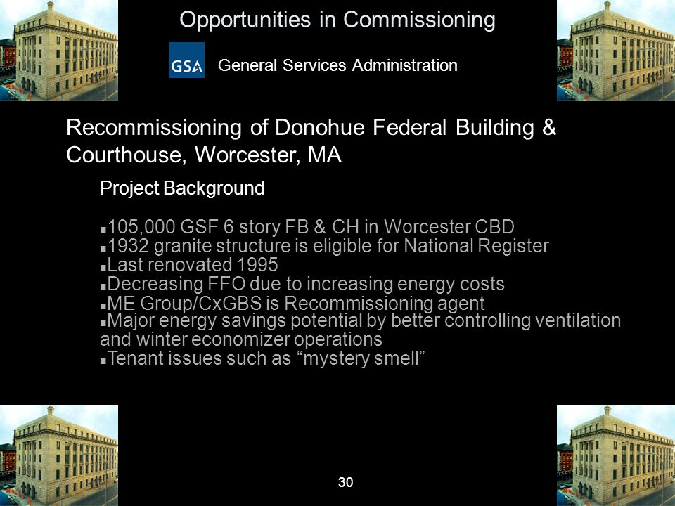 30 Opportunities in Commissioning General Services Administration Project Background n 105,000 GSF 6 story FB & CH in Worcester CBD n 1932 granite str