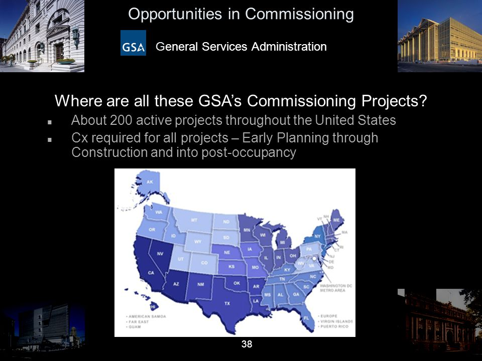 38 Opportunities in Commissioning General Services Administration Where are all these GSA's Commissioning Projects? n About 200 active projects throug