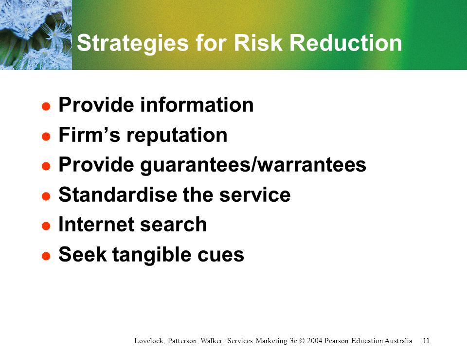Lovelock, Patterson, Walker: Services Marketing 3e © 2004 Pearson Education Australia 11 Strategies for Risk Reduction l Provide information l Firm's