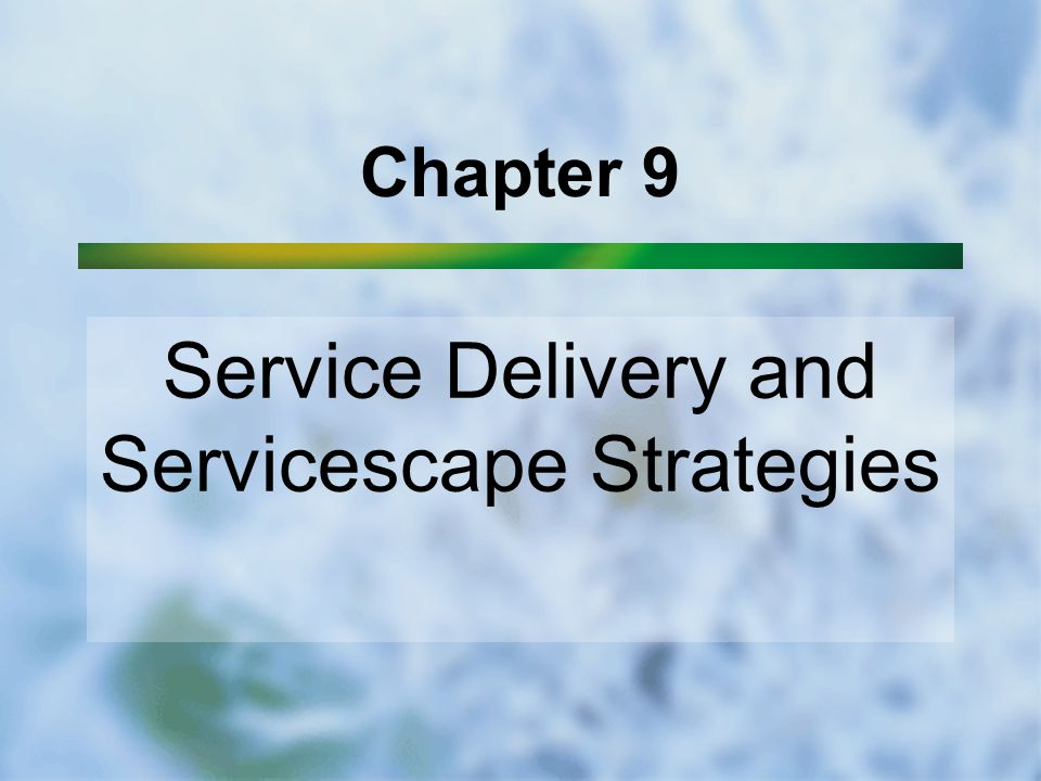 Chapter 9 Service Delivery and Servicescape Strategies
