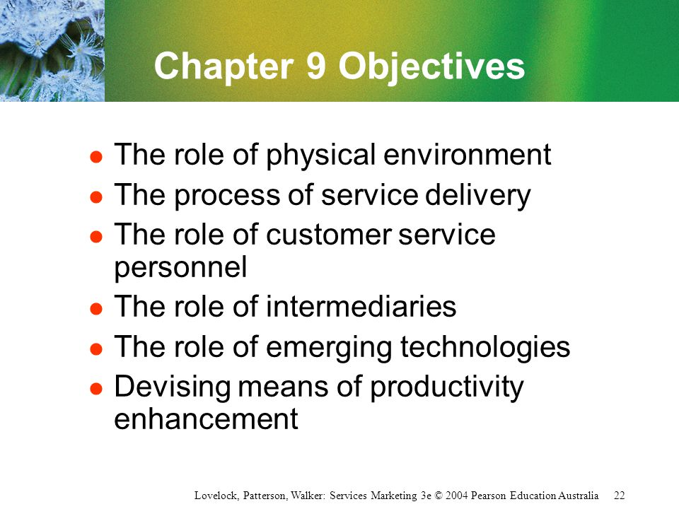 Lovelock, Patterson, Walker: Services Marketing 3e © 2004 Pearson Education Australia 22 Chapter 9 Objectives l The role of physical environment l The