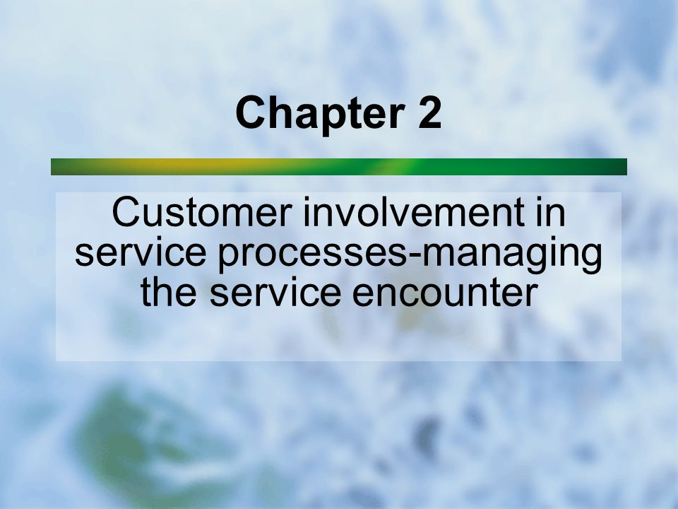Chapter 2 Customer involvement in service processes-managing the service encounter