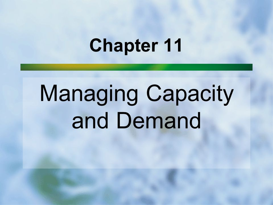 Chapter 11 Managing Capacity and Demand