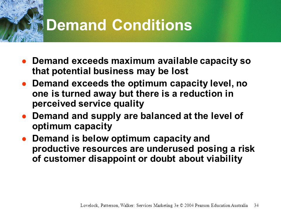 Lovelock, Patterson, Walker: Services Marketing 3e © 2004 Pearson Education Australia 34 Demand Conditions l Demand exceeds maximum available capacity