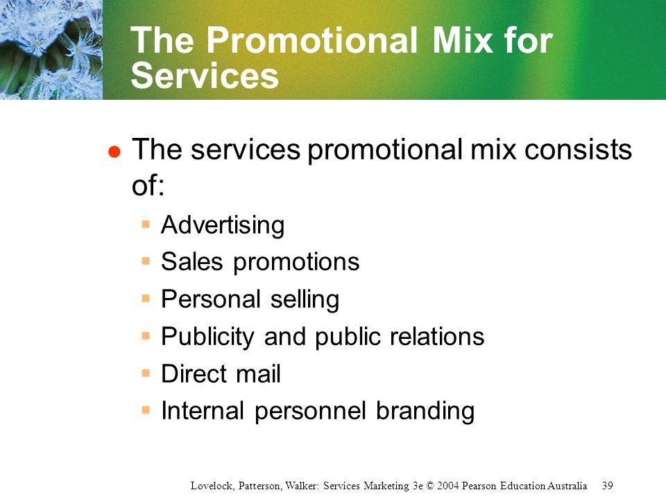 Lovelock, Patterson, Walker: Services Marketing 3e © 2004 Pearson Education Australia 39 The Promotional Mix for Services l The services promotional m