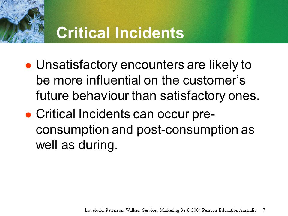 Lovelock, Patterson, Walker: Services Marketing 3e © 2004 Pearson Education Australia 7 Critical Incidents l Unsatisfactory encounters are likely to b