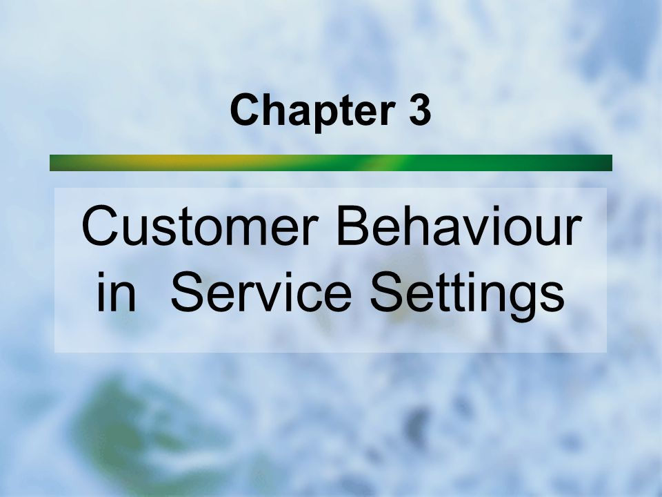Chapter 3 Customer Behaviour in Service Settings