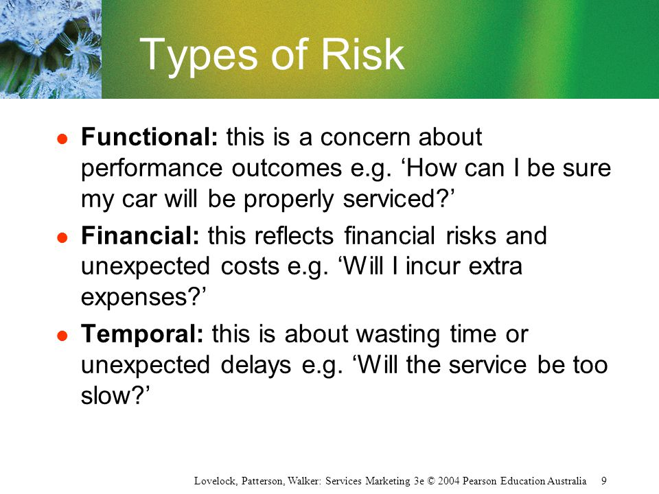 Lovelock, Patterson, Walker: Services Marketing 3e © 2004 Pearson Education Australia 9 Types of Risk l Functional: this is a concern about performanc