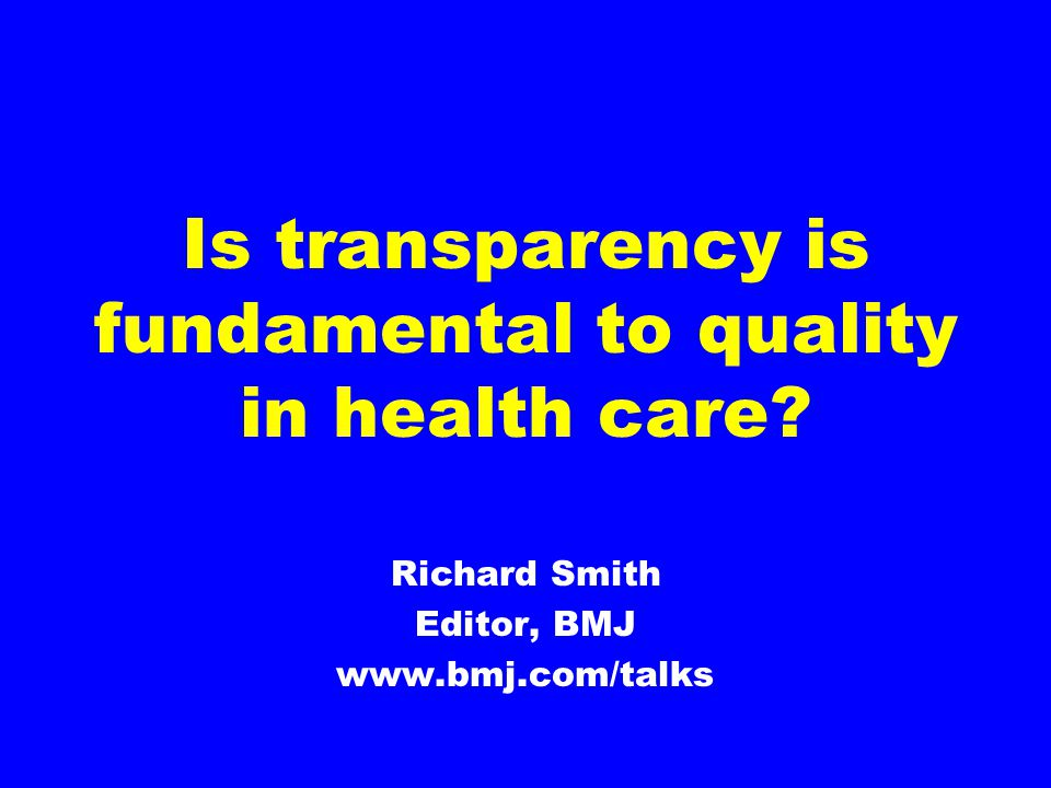 Is transparency is fundamental to quality in health care.
