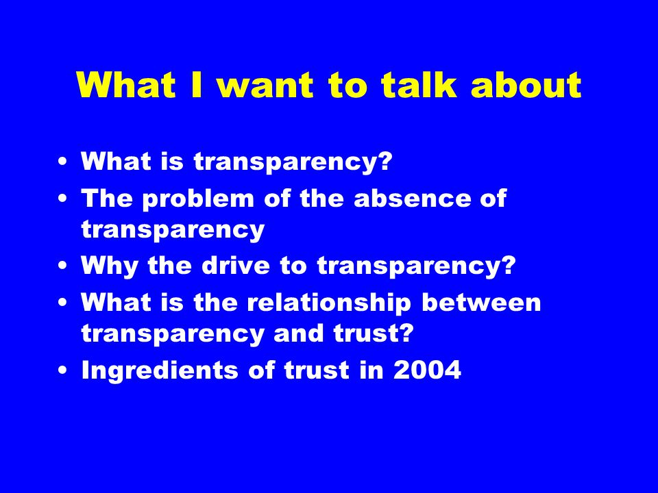 What I want to talk about What is transparency.