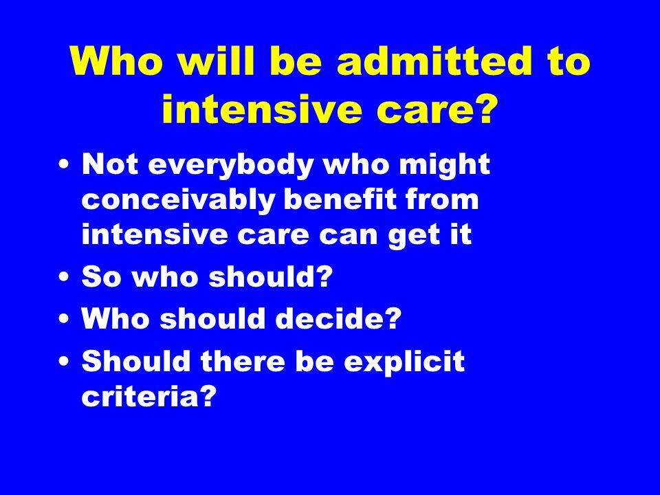 Who will be admitted to intensive care.