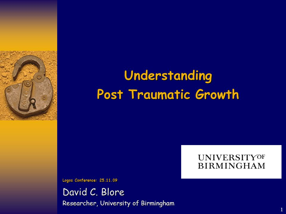 1 Understanding Post Traumatic Growth Logos Conference: 25.11.09 David C.