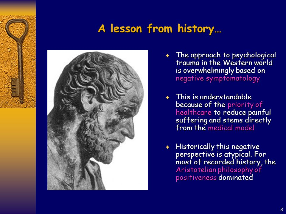 8 A lesson from history…  The approach to psychological trauma in the Western world is overwhelmingly based on negative symptomatology  This is understandable because of the priority of healthcare to reduce painful suffering and stems directly from the medical model  Historically this negative perspective is atypical.