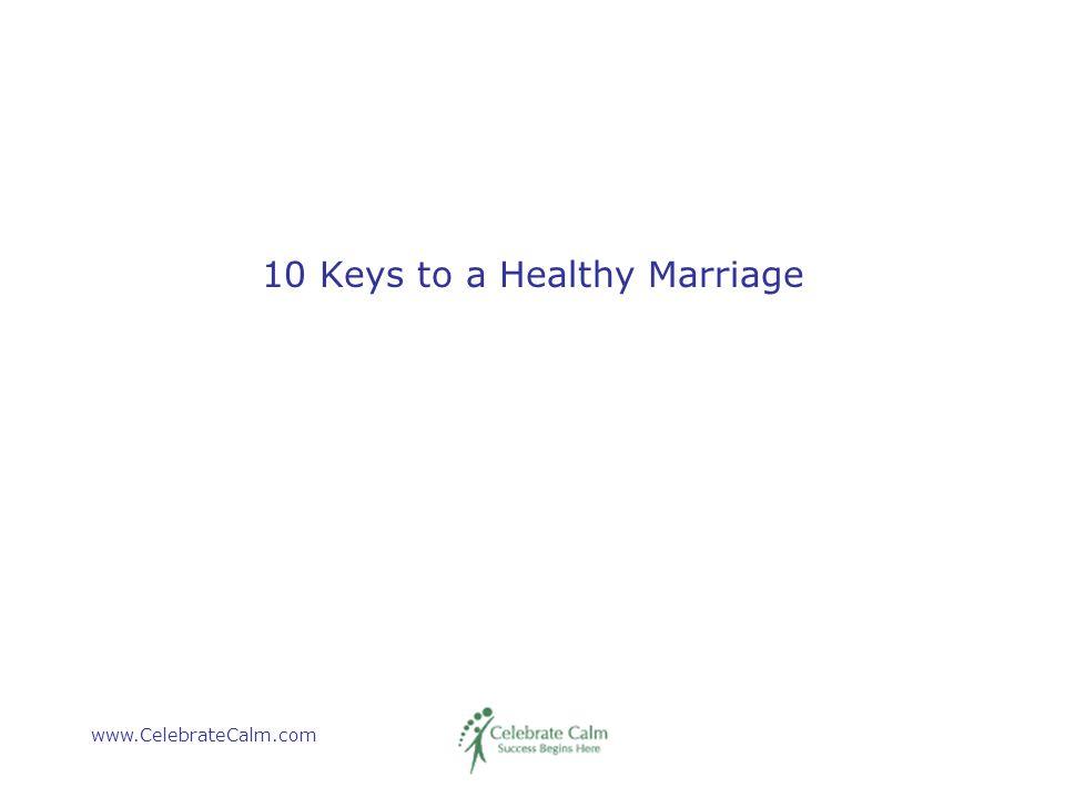 www.CelebrateCalm.com 10 Keys to a Healthy Marriage