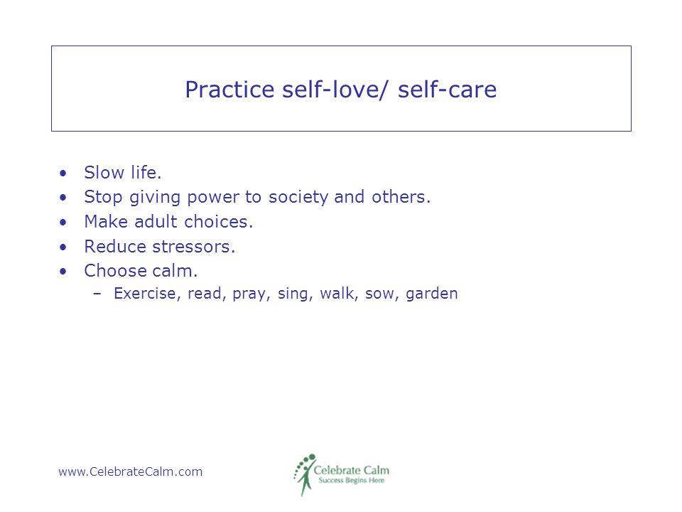 www.CelebrateCalm.com Practice self-love/ self-care Slow life.