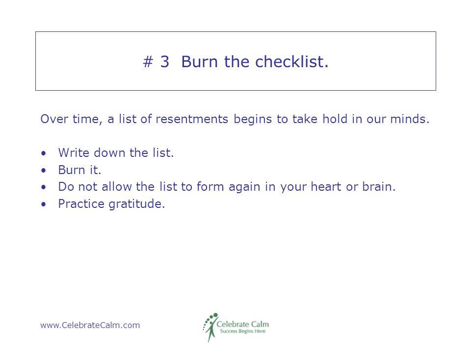 www.CelebrateCalm.com # 3 Burn the checklist.