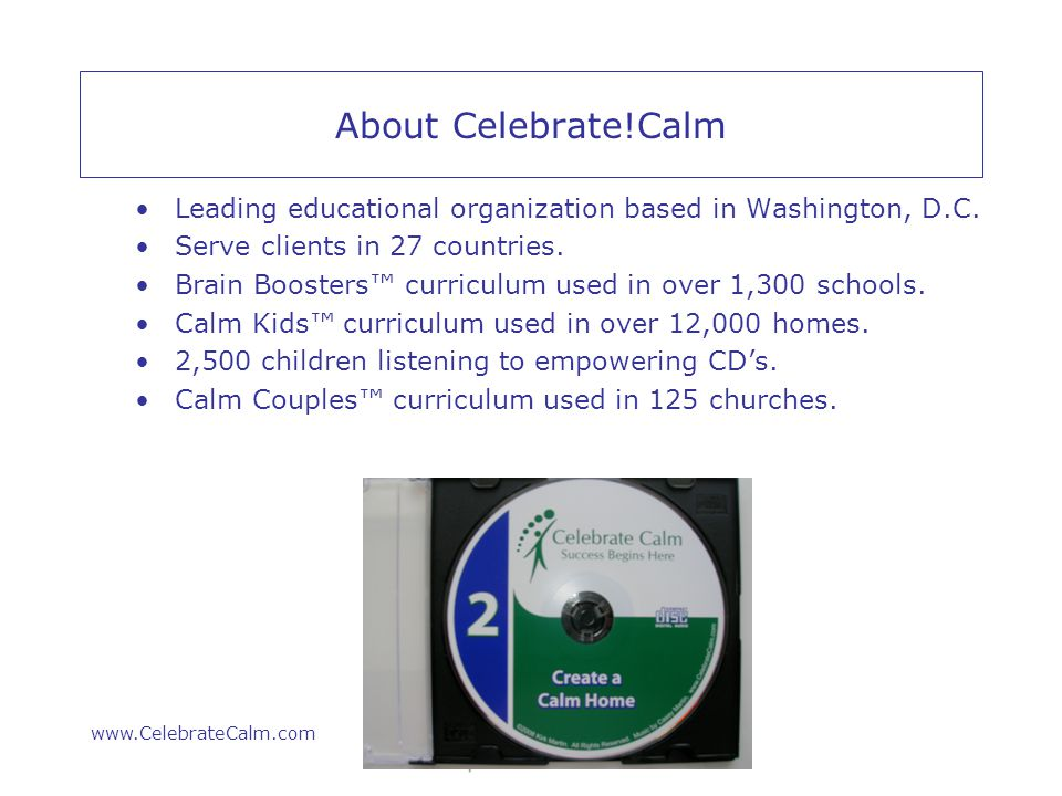 www.CelebrateCalm.com About Celebrate!Calm Leading educational organization based in Washington, D.C.