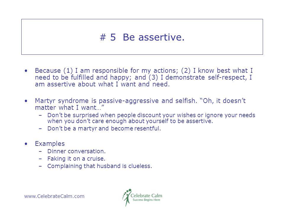 www.CelebrateCalm.com # 5 Be assertive.
