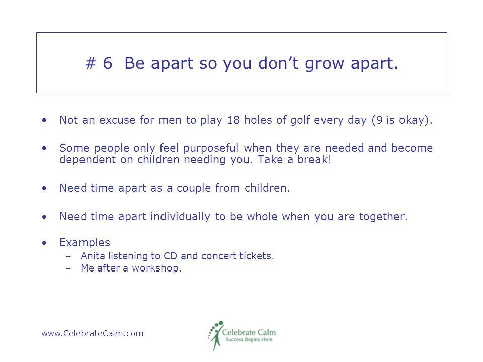www.CelebrateCalm.com # 6 Be apart so you don't grow apart.