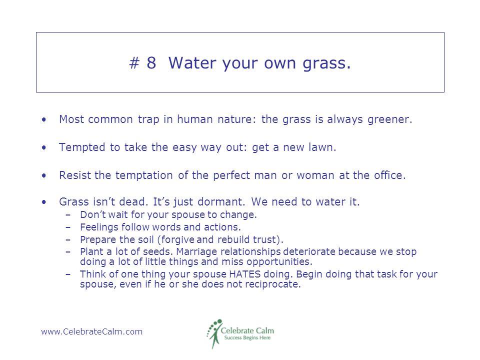 www.CelebrateCalm.com # 8 Water your own grass.