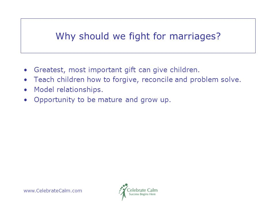 www.CelebrateCalm.com Why should we fight for marriages.