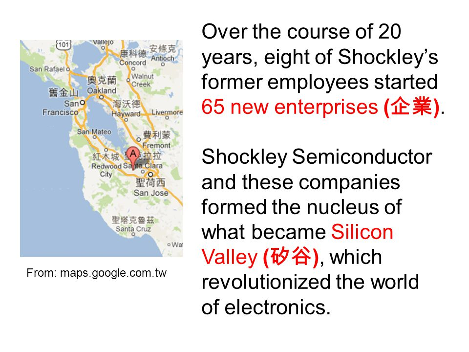 Over the course of 20 years, eight of Shockley's former employees started 65 new enterprises ( 企業 ).