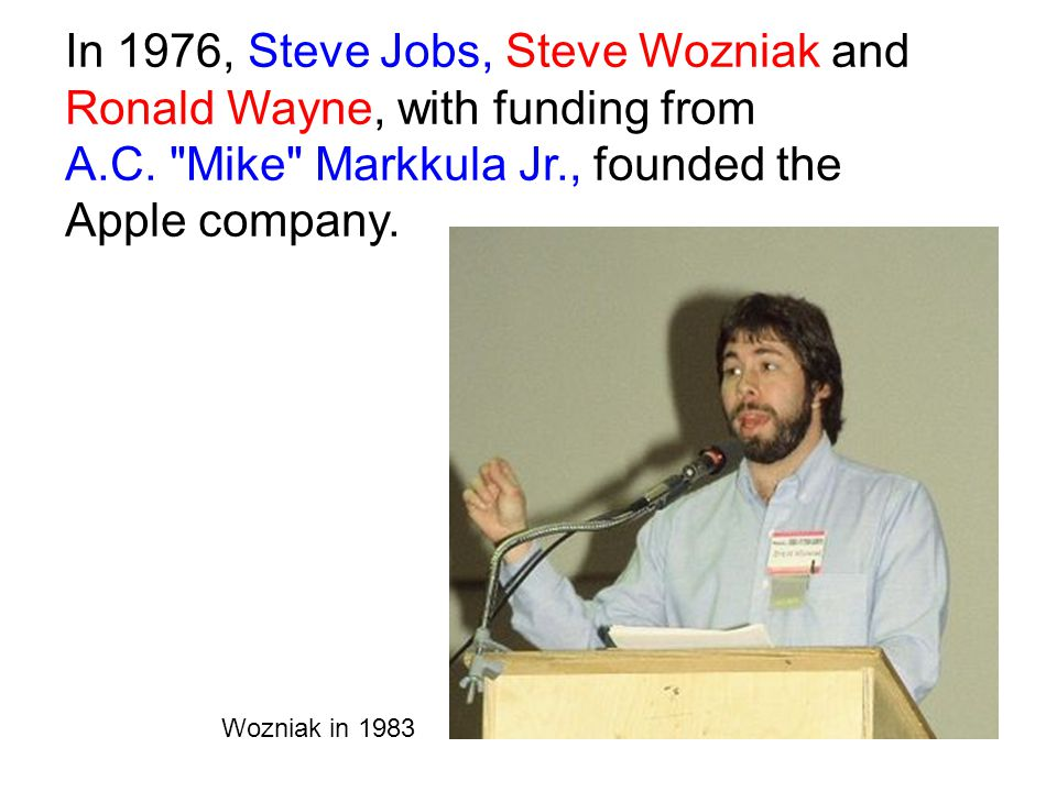 In 1976, Steve Jobs, Steve Wozniak and Ronald Wayne, with funding from A.C.