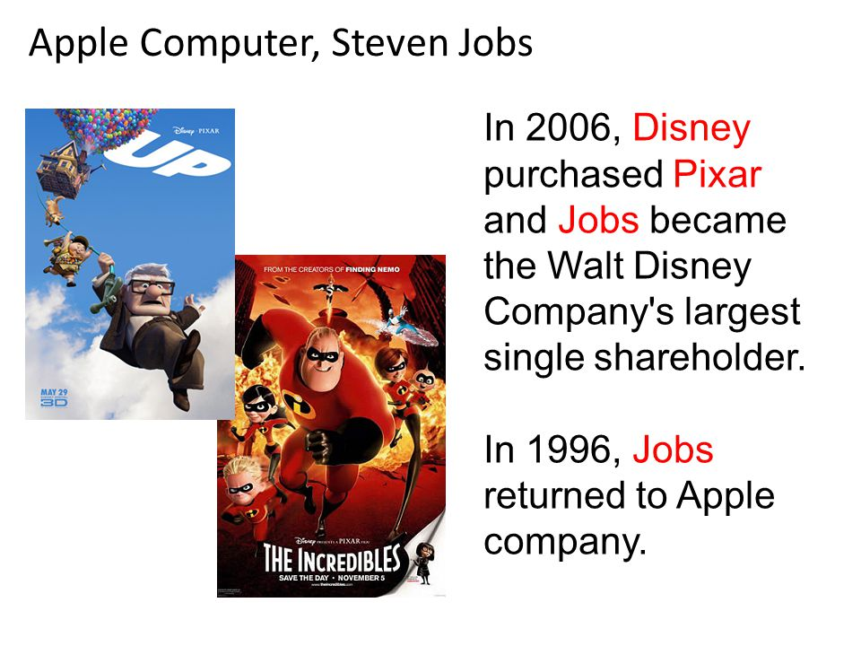 Apple Computer, Steven Jobs In 2006, Disney purchased Pixar and Jobs became the Walt Disney Company s largest single shareholder.