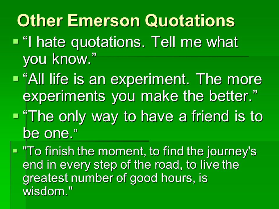 Other Emerson Quotations  I hate quotations.