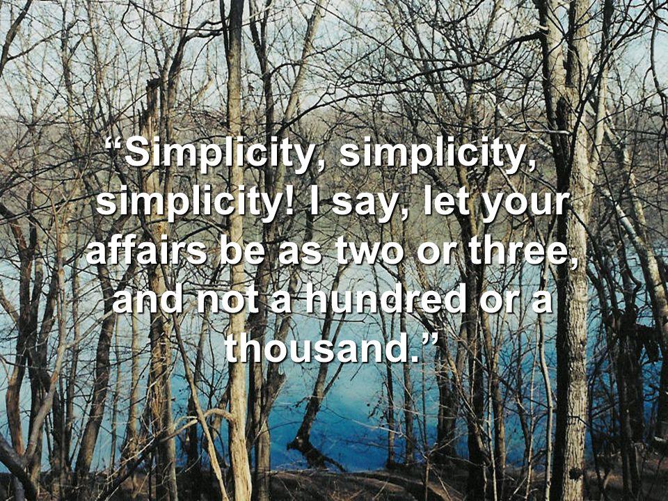 Simplicity, simplicity, simplicity.