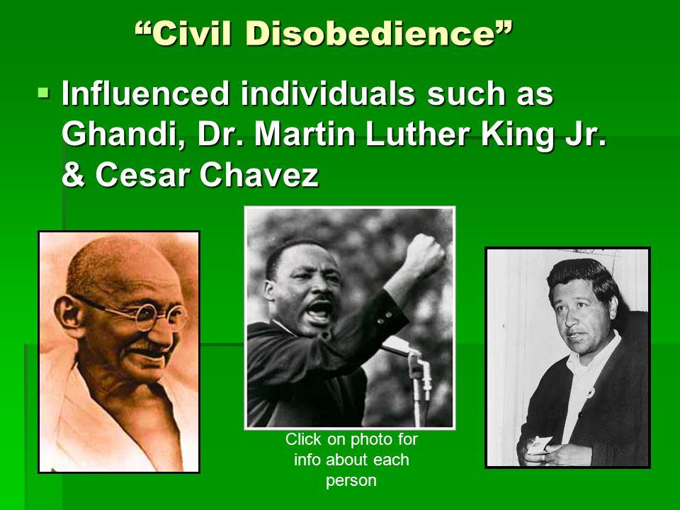 """""""Civil Disobedience""""  Influenced individuals such as Ghandi, Dr. Martin Luther King Jr. & Cesar Chavez Click on photo for info about each person"""