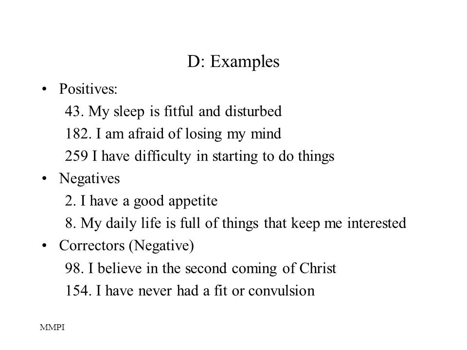 MMPI D: Examples Positives: 43.My sleep is fitful and disturbed 182.