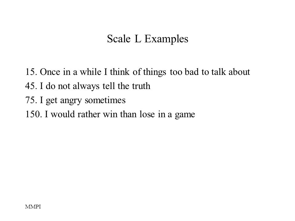 MMPI Scale L Examples 15.Once in a while I think of things too bad to talk about 45.
