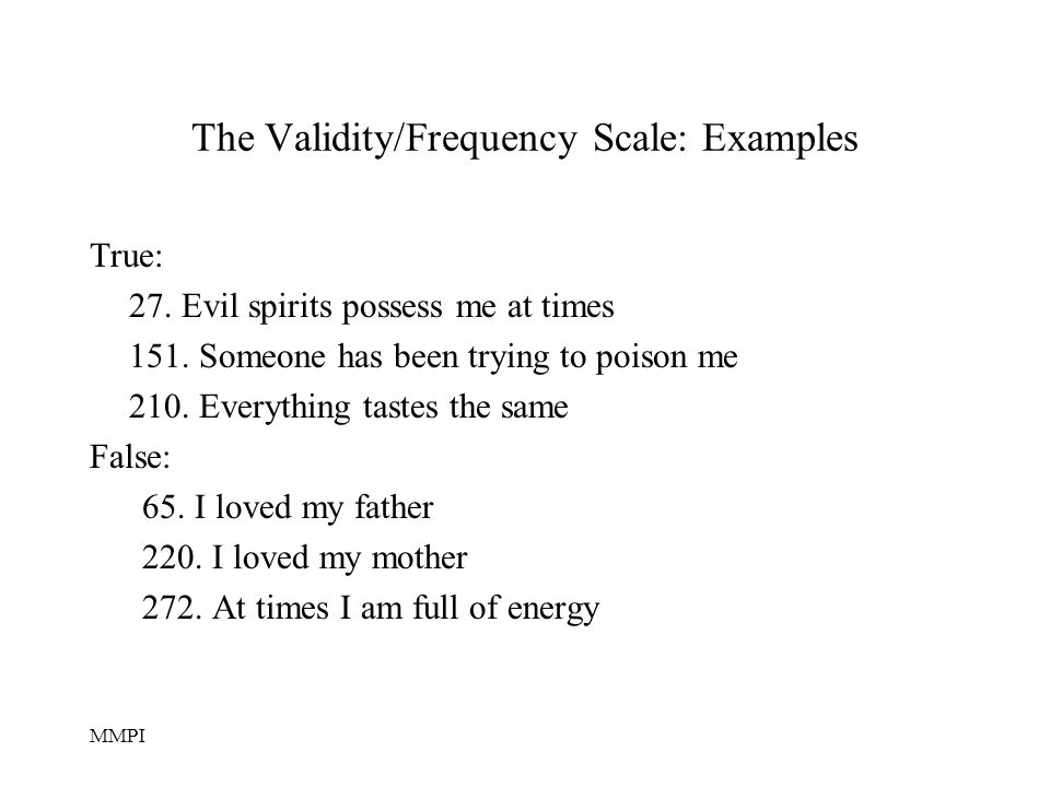 MMPI The Validity/Frequency Scale: Examples True: 27.