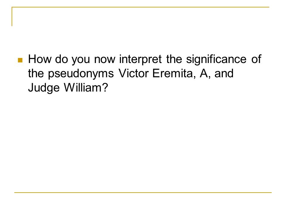 How do you now interpret the significance of the pseudonyms Victor Eremita, A, and Judge William?