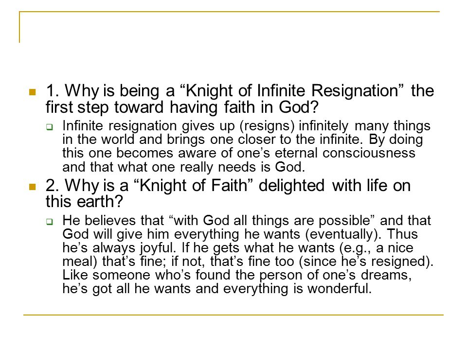 1. Why is being a Knight of Infinite Resignation the first step toward having faith in God.