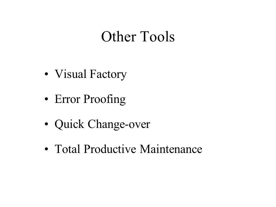 Visual Factory Error Proofing Quick Change-over Total Productive Maintenance Other Tools