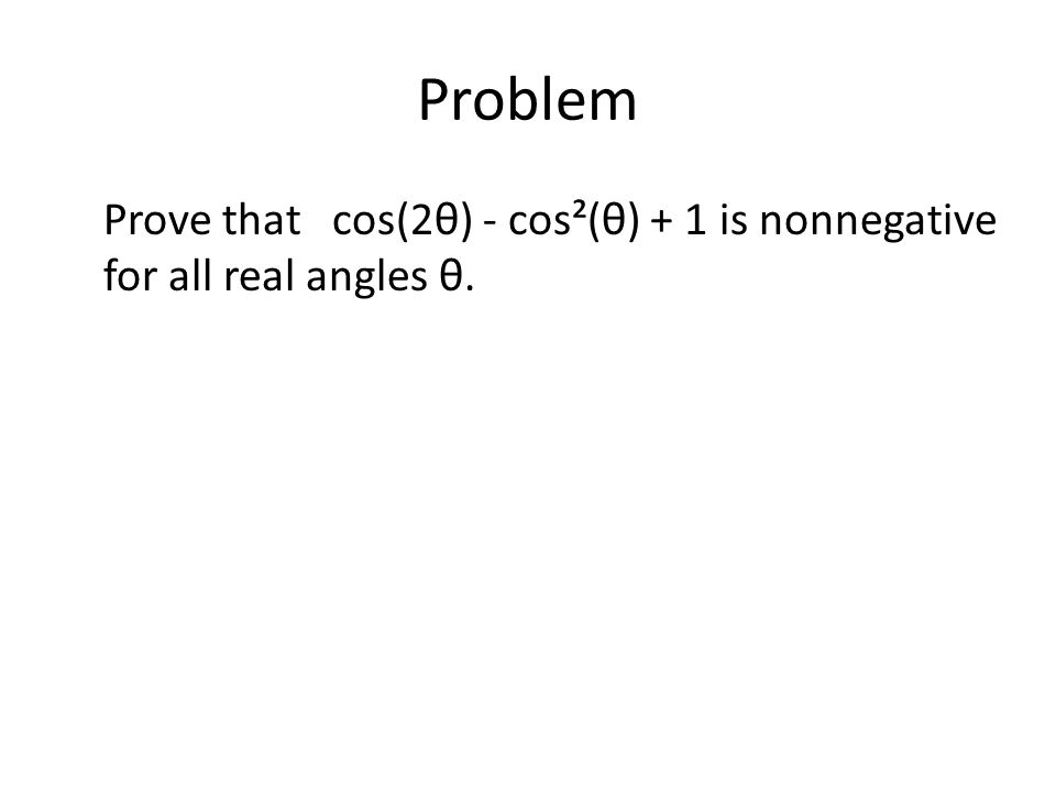 Problem Prove that cos(2θ) - cos²(θ) + 1 is nonnegative for all real angles θ.