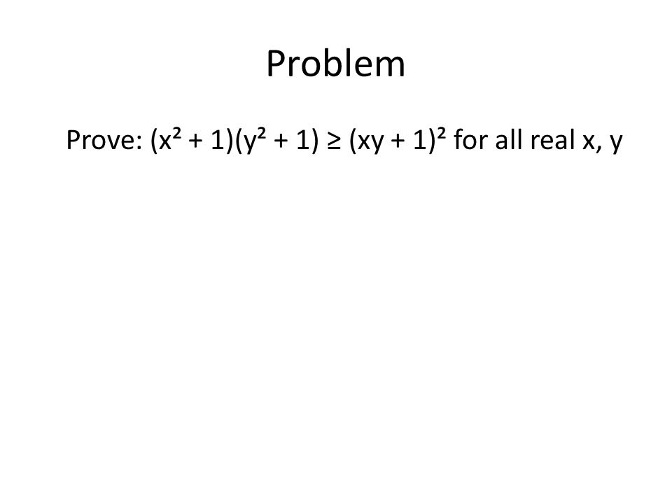 Problem Prove: (x² + 1)(y² + 1) ≥ (xy + 1)² for all real x, y
