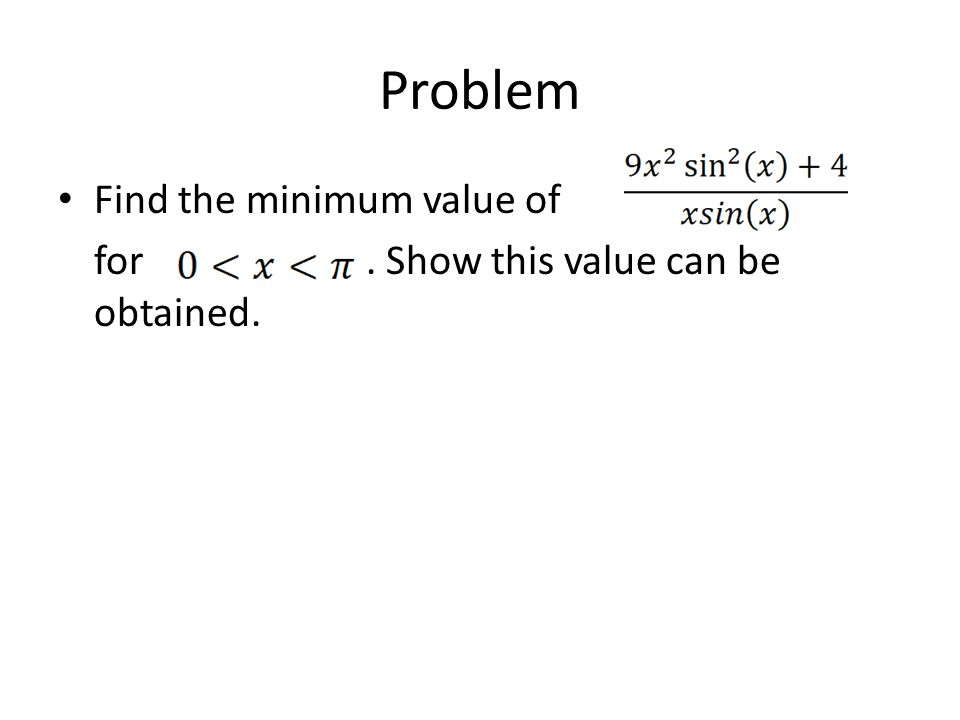 Problem Find the minimum value of for. Show this value can be obtained.